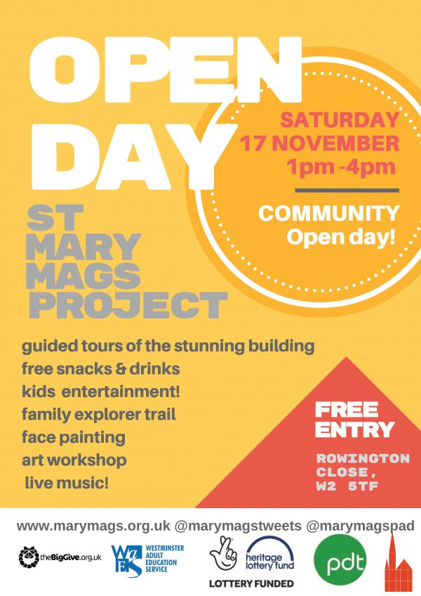 """""""St MARY MAGS PROJECT OPEN DAY  SATURDAY 17 NOVEMBER 1pm -4pm  COMMUNITY Open day! FREE ENTRY  Rowington Close, W2 5TF  guided tours of the stunning building free snacks & drinks kids entertainment! family explorer trail face painting art workshop live music!"""