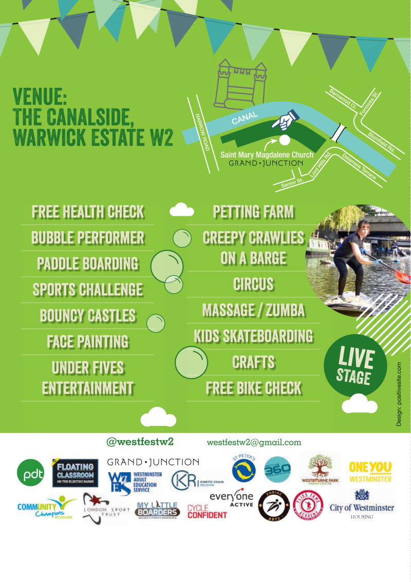 Westbourne SUMMER Festival  Sunday 16 June 2019 1–5pm  VENUE: The Canalside, Warwick Estate W2  Live Stage Free health check bubble performer Paddle Boarding Sports challenge Bouncy Castles Face Painting Under fives entertainment Petting FARM Creepy Crawlies on a barge Circus Massage / Zumba Kids skateboarding Crafts Free bike check  @westfestw2 westfestw2@gmail.com