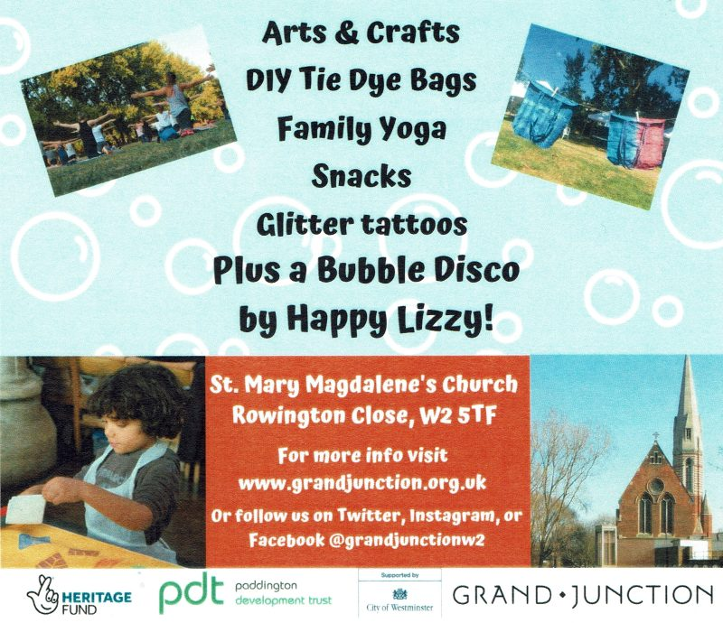 Grand Junction Festival 2019 - Free • Saturday 29 June • 1 - 4 pm • Arts & Crafts • DIY Tie Dye Bags • Family Yoga • Snacks • Glitter tattoos • Plus Bubble Disco by Happy Lizzy! St Mary Magdelene's Church • Rowington Close • W2 5TF For more info visit www.grandjunction.org.uk or follow on Twitter, Instagram, or Facebook @grandjuctionw2
