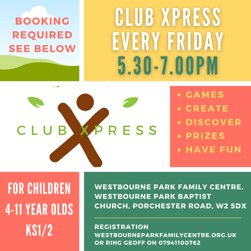 For children 4-11 year olds Every Friday 5.30 - 7.00 pm  C l u b x p r e s s games • create • discover • prizes • have fun  Booking Required: westbourneparkfamilycentre.org.uk or ring geoff on 07941100762