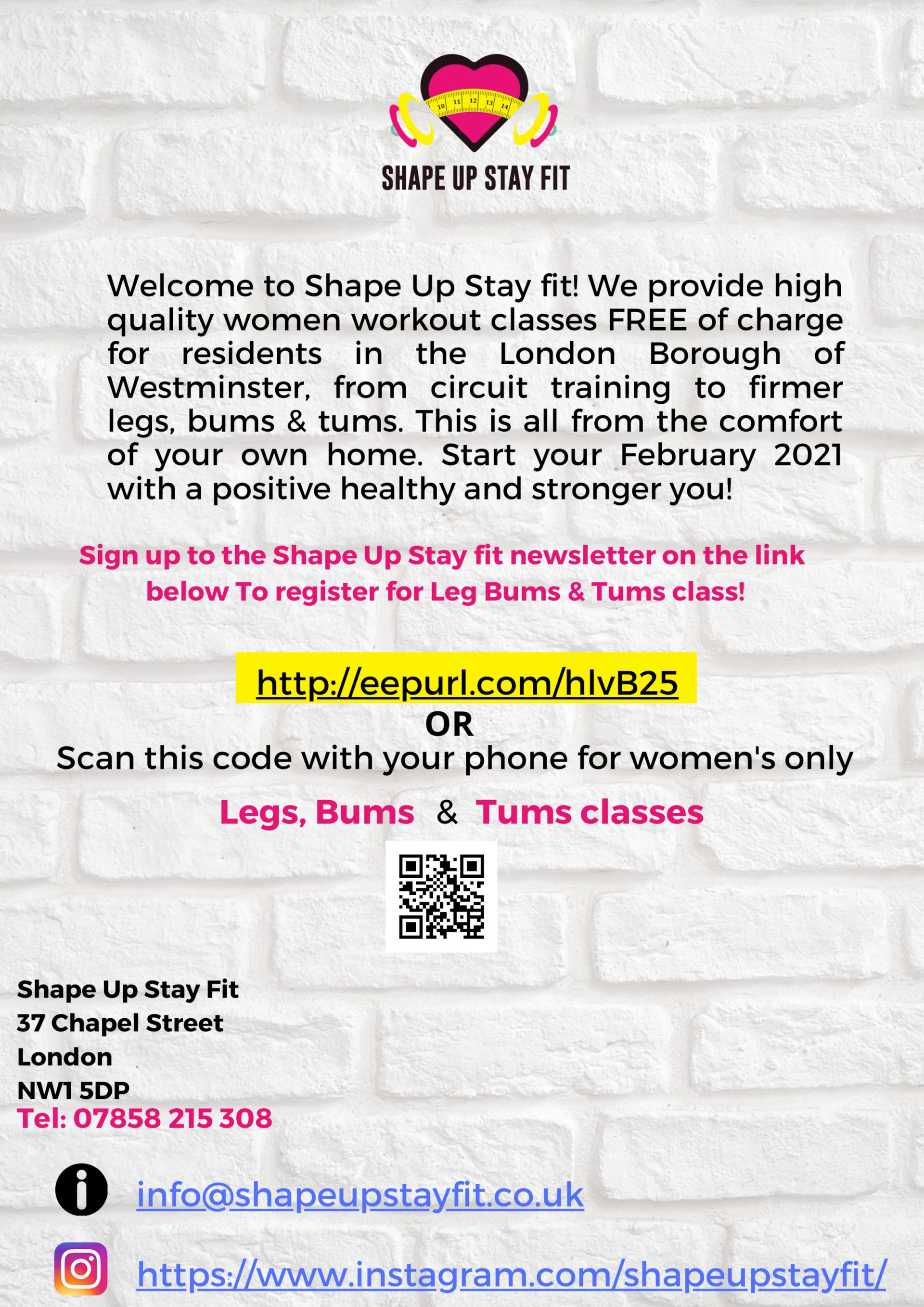 Welcome to Shape Up Stay fit! We provide high quality women workout classes FREE of charge for residents in the London Borough of Westminster, from circuit training to firmer legs, bums & tums. This is all from the comfort of your own home. Start your February 2021 with a positive healthy and stronger you!  Sign up to the Shape Up Stay fit newsletter on the link below To register for Leg Bums & Tums class! http://eepurl.com/hlvB25  OR  Shape Up Stay Fit 37 Chapel Street London NW1 5DP  Tel: 07858 215 308  info@shapeupstayfit.co.uk https://www.instagram.com/shapeupstayfit/
