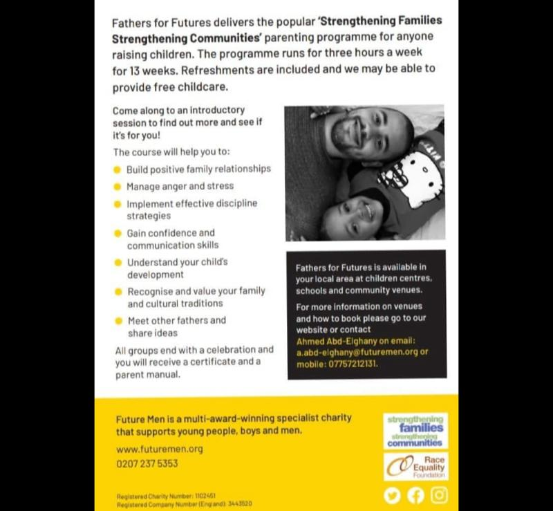Fathers for Futures delivers the popular 'Strengthening Families Strengthening Communities' parenting programme for any father or male carer playing a role in raising children. The programme runs for three hours a week for 13 weeks. Refreshments are included and we may be able to provide free childcare.