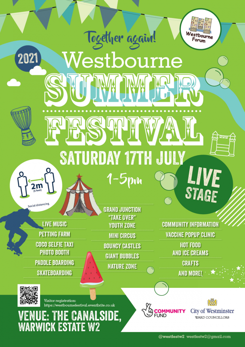 """Together again! Westbourne 2021 SUMMER FESTIVAL SATURDAY 17TH JULY 1 - 5 рm Live Music Petting Farm Coco Selfie Taxi Photo Booth Paddle Boarding Skateboarding Grand Junction """"Take Over"""" youth Zone Mini Circus Bouncy Castle Giant Bubbles Nature Zone Community Information Vaccine Popup CLINICHot Food and Ice Creams Crafts And More! VENUE: THE CANALSIDE, Warwick Estate W2 Visitor Registration: https://westbournefestival.eventbrite.co.uk @westfestw2 westfestw2@gmail.com"""