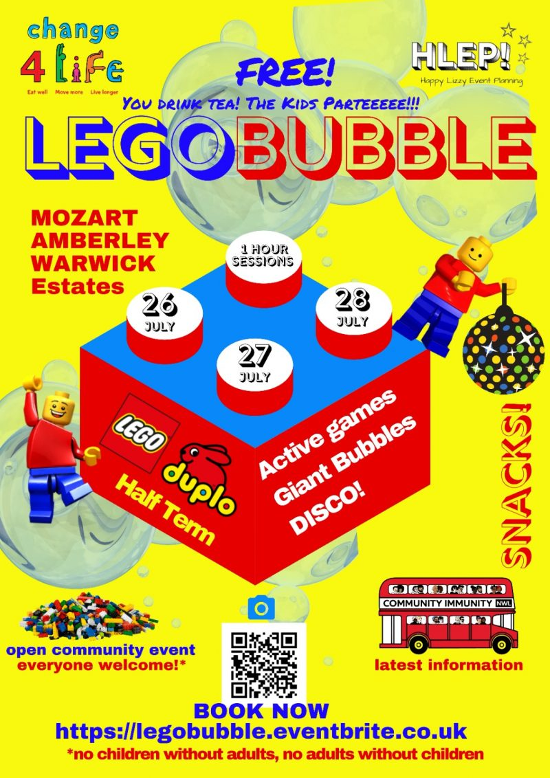 Free  You drink tea! The kids parteeeee!!!  Lego Bubble  Mozart, Amberley, Warwick Estates  26th, 27th, 28th July 2021 1 hour sessions  Active Games Giant Bubbles SNACKS DISCO  Open community event Everyone welcome *  Community Immunity Latest information  Book now: https://legobubble.eventbrite.co.uk  * No children without adults, no adults without children